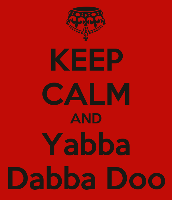 KEEP CALM AND Yabba Dabba Doo