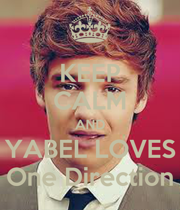 KEEP CALM AND YABEL LOVES One Direction