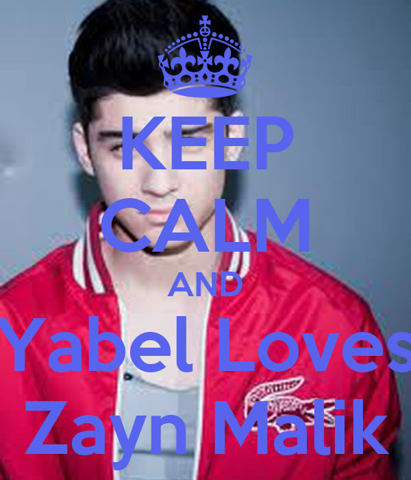 KEEP CALM AND Yabel Loves Zayn Malik