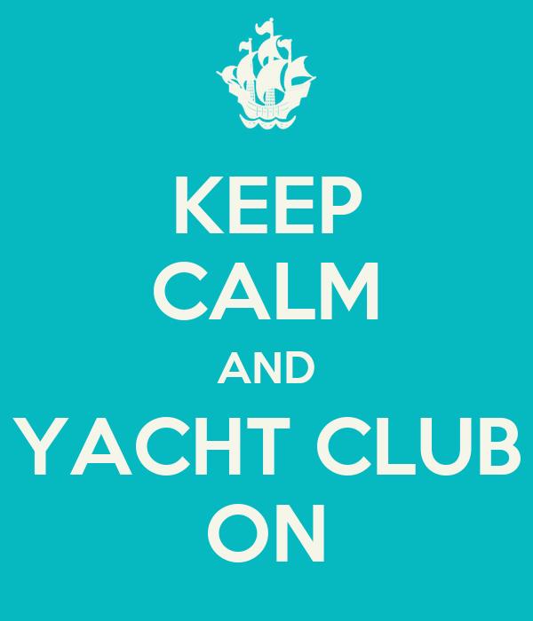 KEEP CALM AND YACHT CLUB ON