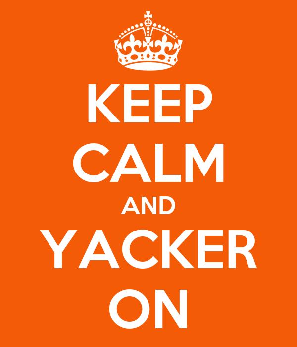 KEEP CALM AND YACKER ON