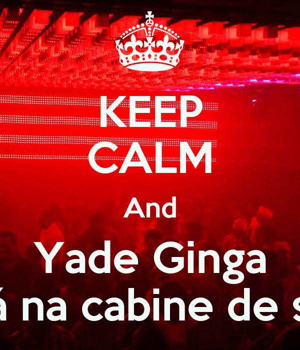 KEEP CALM And Yade Ginga Está na cabine de som