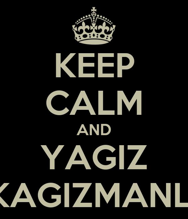 KEEP CALM AND YAGIZ KAGIZMANLI