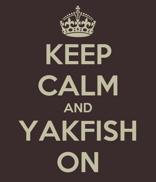KEEP CALM AND YAKFISH ON