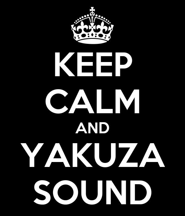 KEEP CALM AND YAKUZA SOUND