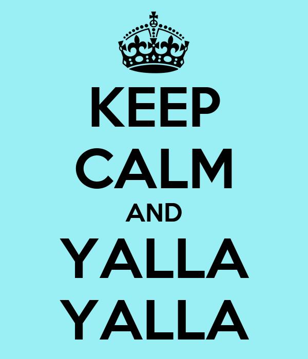 KEEP CALM AND YALLA YALLA