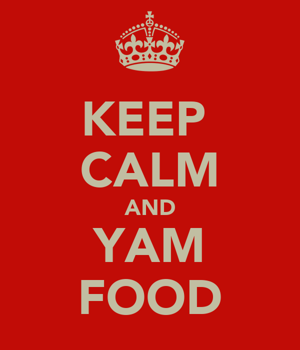 KEEP  CALM AND YAM FOOD