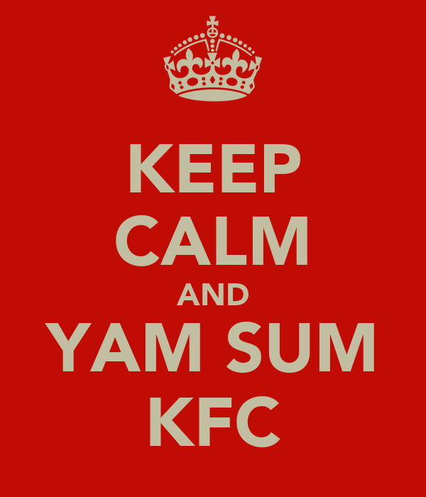 KEEP CALM AND YAM SUM KFC
