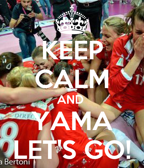 KEEP CALM AND  YAMA LET'S GO!