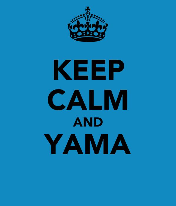 KEEP CALM AND YAMA