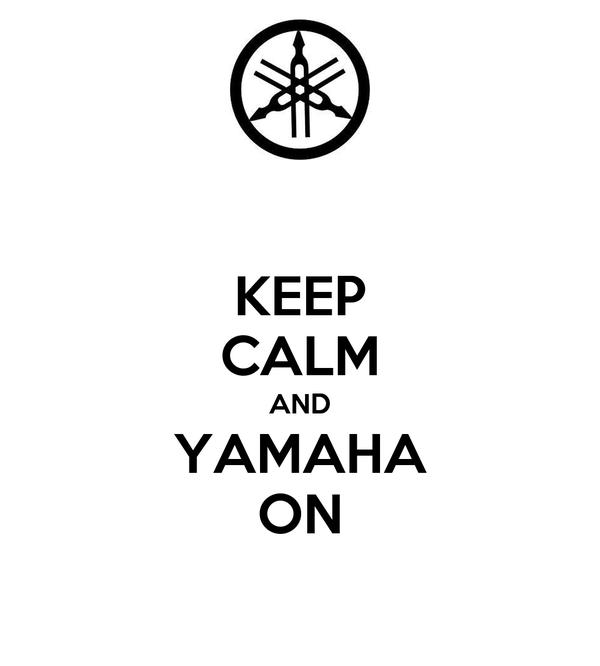 KEEP CALM AND YAMAHA ON