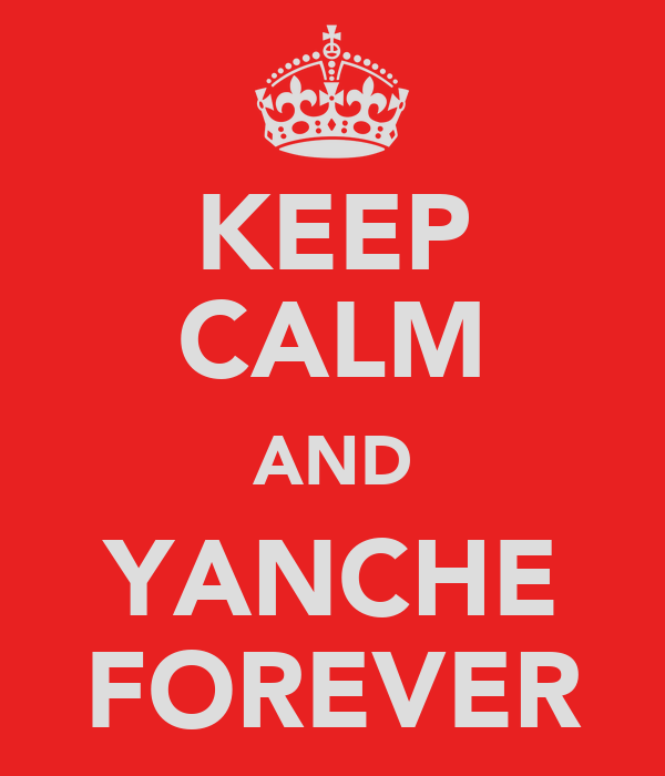 KEEP CALM AND YANCHE FOREVER