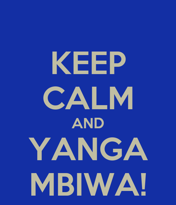 KEEP CALM AND YANGA MBIWA!