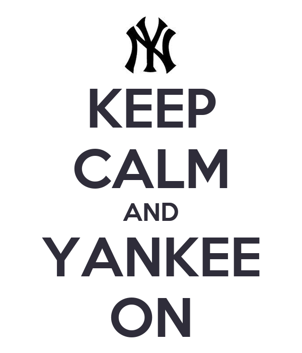 KEEP CALM AND YANKEE ON