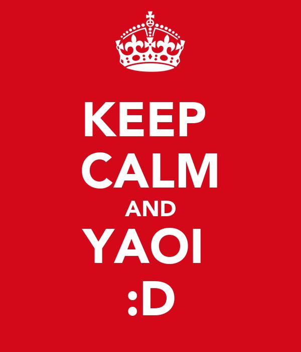 KEEP  CALM AND YAOI  :D