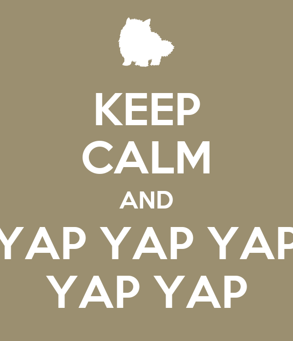 KEEP CALM AND YAP YAP YAP YAP YAP