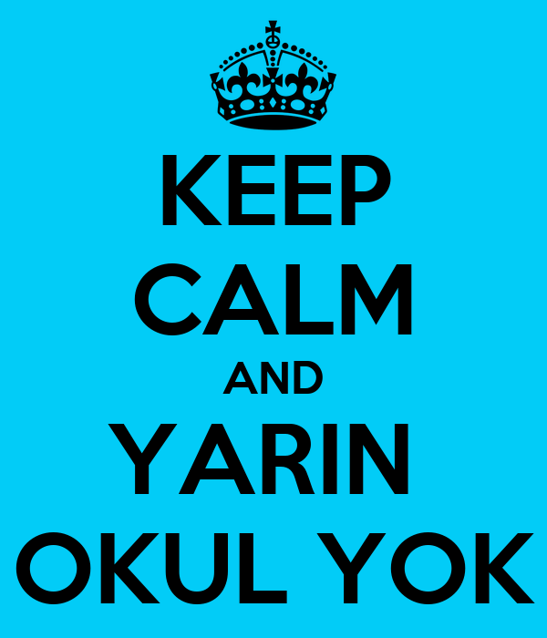KEEP CALM AND YARIN  OKUL YOK