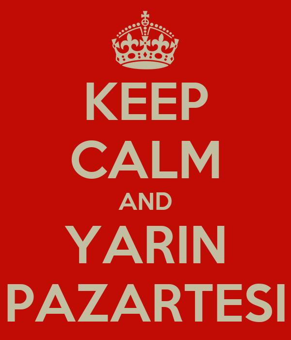 KEEP CALM AND YARIN PAZARTESI