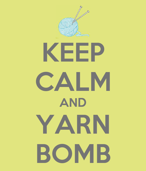 KEEP CALM AND YARN BOMB