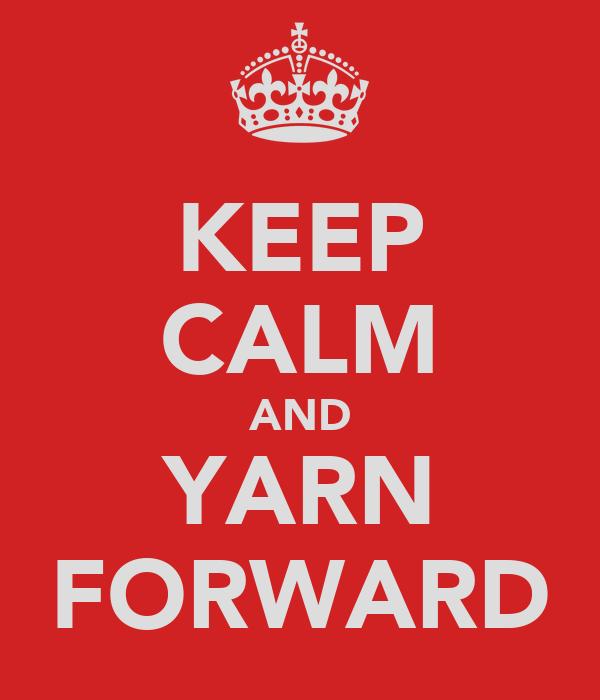 KEEP CALM AND YARN FORWARD