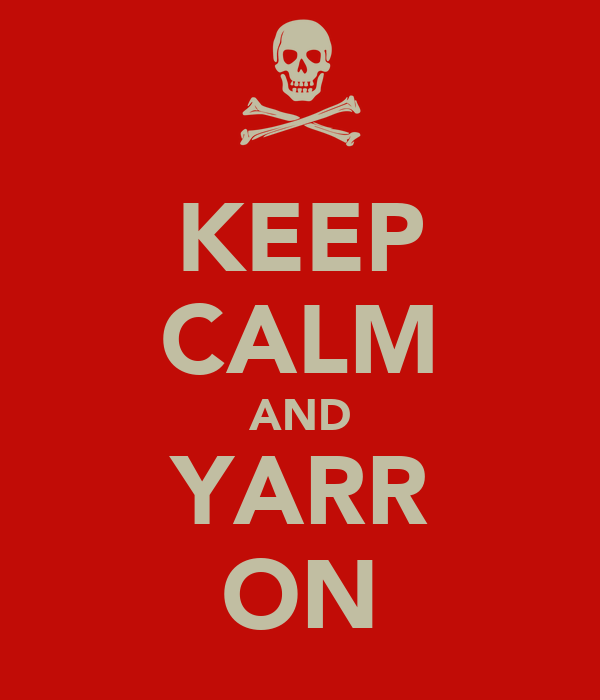 KEEP CALM AND YARR ON