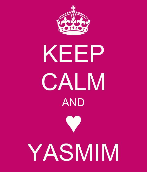 KEEP CALM AND ♥ YASMIM