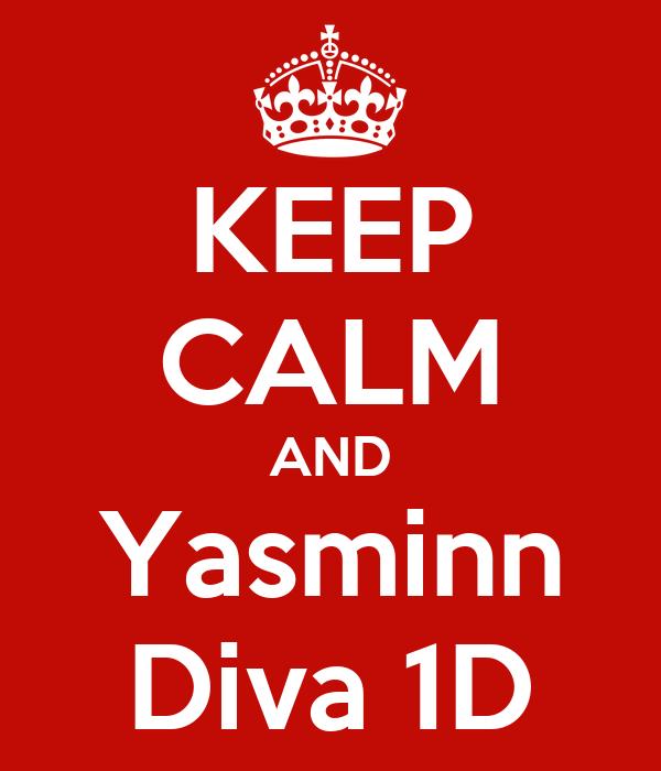 KEEP CALM AND Yasminn Diva 1D
