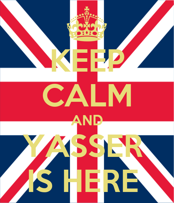 KEEP CALM AND YASSER  IS HERE