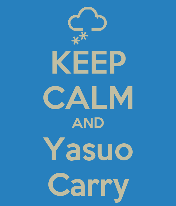 KEEP CALM AND Yasuo Carry