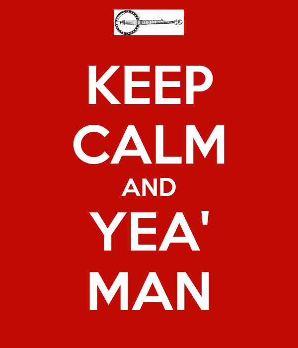 KEEP CALM AND YEA' MAN