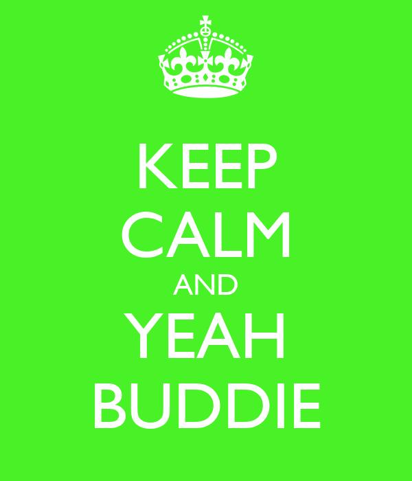 KEEP CALM AND YEAH BUDDIE