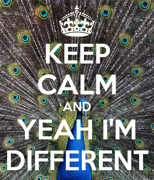 KEEP CALM AND YEAH I'M DIFFERENT
