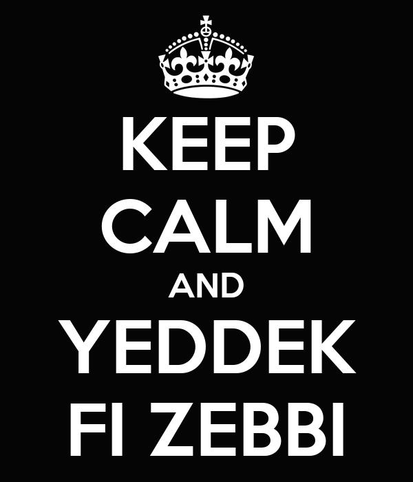 KEEP CALM AND YEDDEK FI ZEBBI