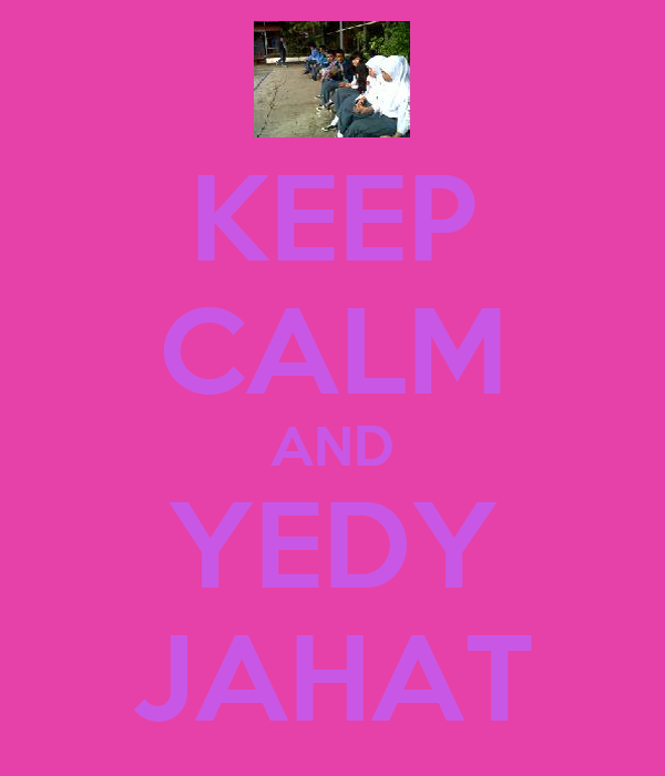 KEEP CALM AND YEDY JAHAT