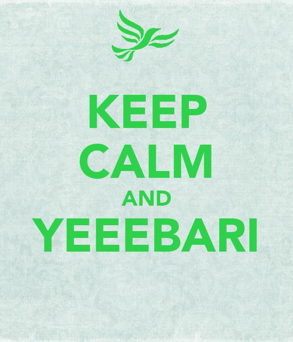 KEEP CALM AND YEEEBARI