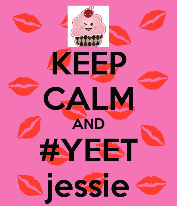 KEEP CALM AND #YEET jessie