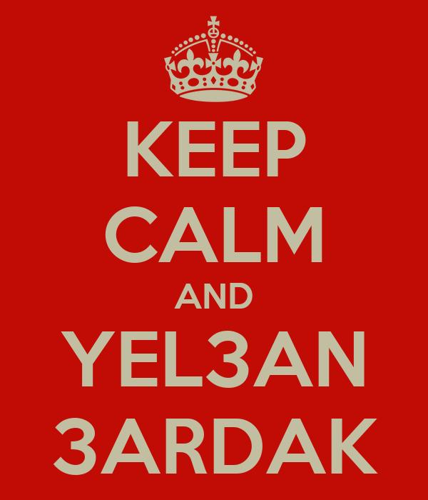KEEP CALM AND YEL3AN 3ARDAK