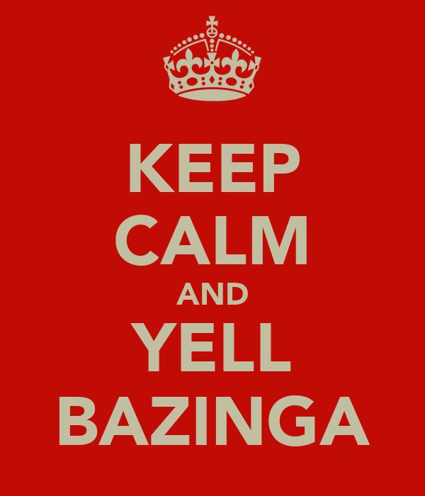 KEEP CALM AND YELL BAZINGA