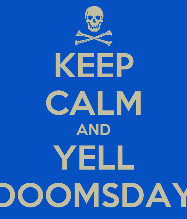 KEEP CALM AND YELL DOOMSDAY