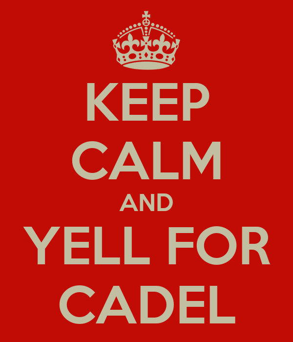 KEEP CALM AND YELL FOR CADEL