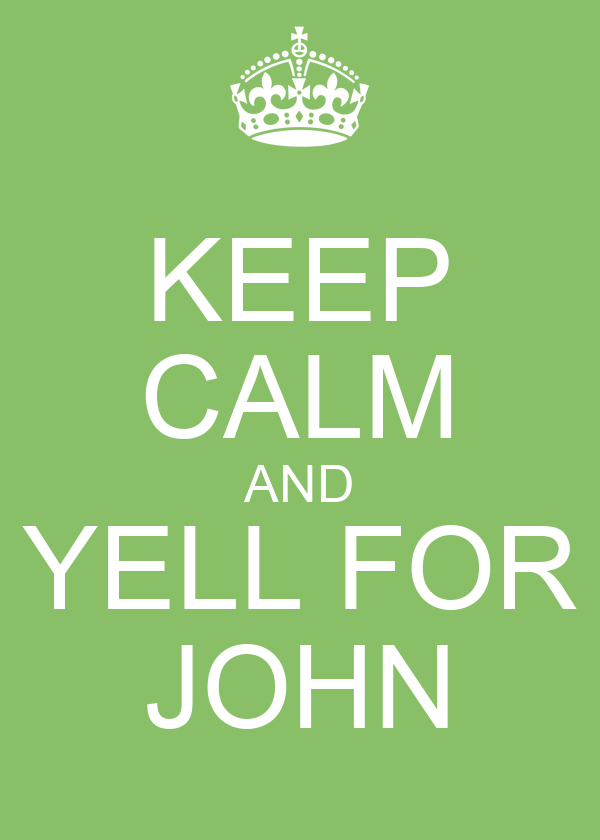 KEEP CALM AND YELL FOR JOHN