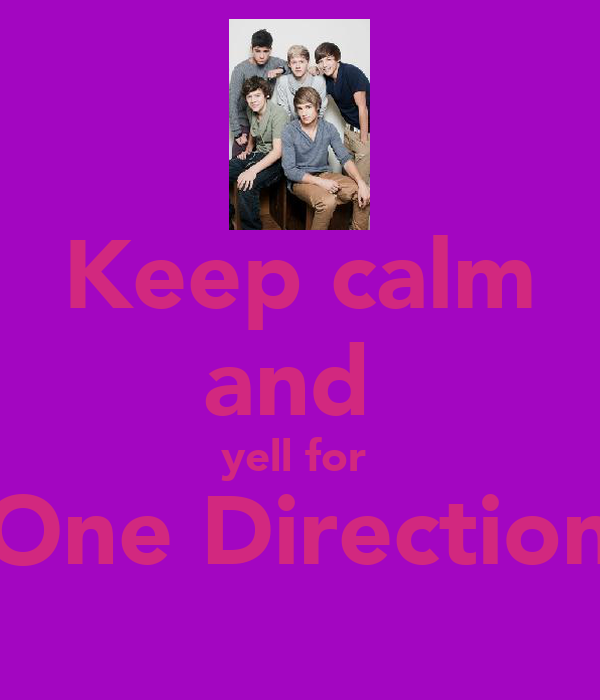 Keep calm and  yell for   One Direction