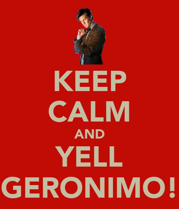 KEEP CALM AND YELL GERONIMO!
