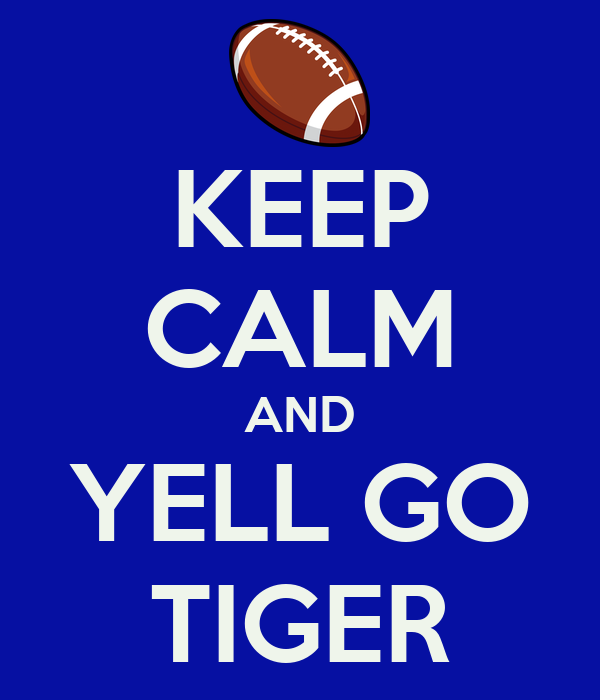 KEEP CALM AND YELL GO TIGER