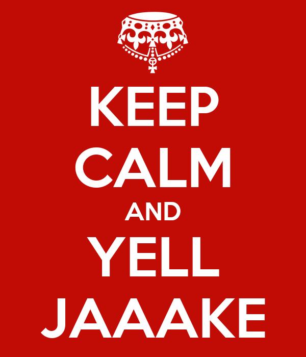 KEEP CALM AND YELL JAAAKE