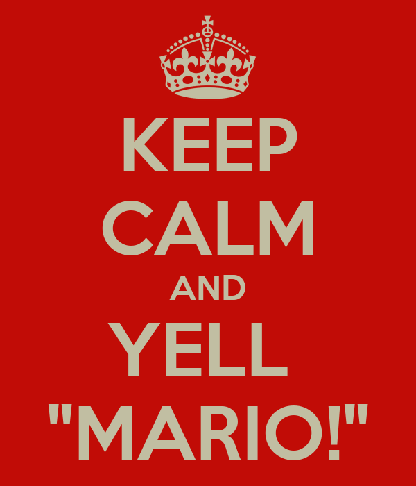 "KEEP CALM AND YELL  ""MARIO!"""