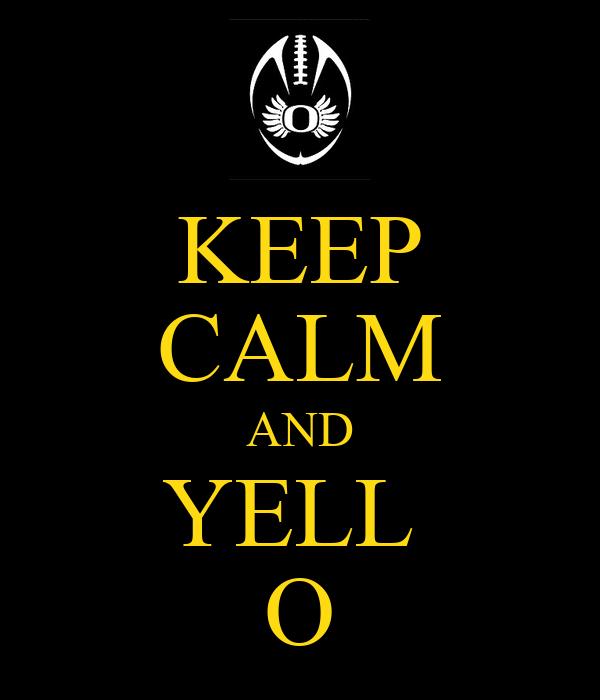 KEEP CALM AND YELL  O
