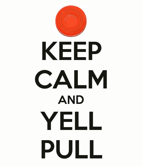 KEEP CALM AND YELL PULL
