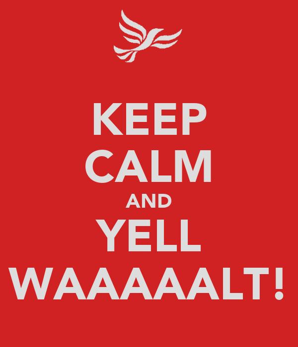 KEEP CALM AND YELL WAAAAALT!