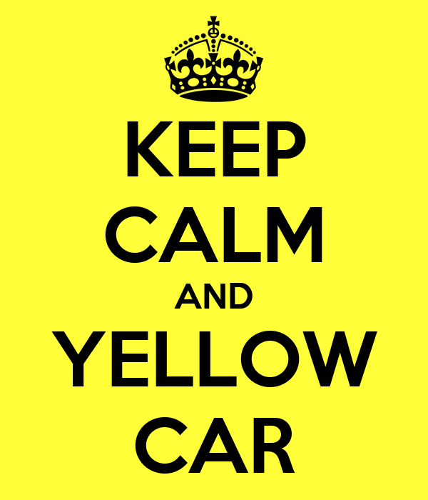 KEEP CALM AND YELLOW CAR